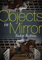 Objects in Mirror ebook by Tudor Robins