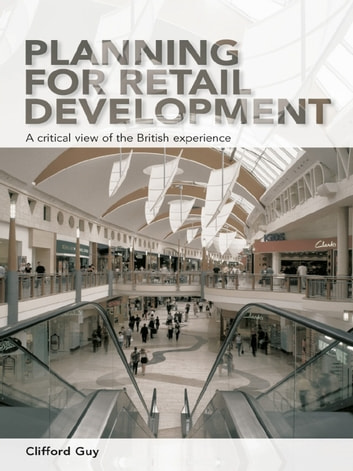 Planning for Retail Development - A Critical View of the British Experience ebook by Clifford Guy