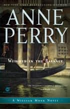 Weighed in the Balance - A William Monk Novel ebook by Anne Perry