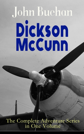 Dickson McCunn – The Complete Adventure Series in One Volume - The 'Gorbals Die-hards' Series: Huntingtower + Castle Gay + The House of the Four Winds (Mystery & Espionage Classics) eBook by John Buchan