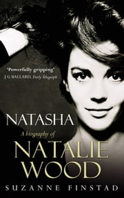 Natasha - The Biography of Natalie Wood ebook by Suzanne Finstad