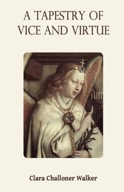 A Tapestry of Vice and Virtue ebook by Clara Challoner Walker