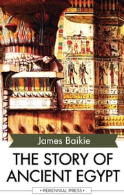 The Story of Ancient Egypt ebook by James Baikie