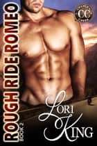 Rough Ride Romeo ebook by Lori King