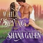 While You Were Spying audiobook by Shana Galen