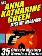 The Anna Katharine Green Mystery MEGAPACK ® - 35 Classic Mystery Novels & Stories ebook by Anna Katharine Green