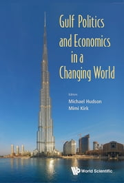 Gulf Politics and Economics in a Changing World ebook by Michael Hudson,Mimi Kirk