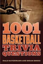 1001 Basketball Trivia Questions ebook by Dale Ratermann, Brian Brosi