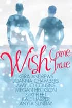 Wish Come True ebook by Keira Andrews, Joanna Chambers, Amy Jo Cousins,...