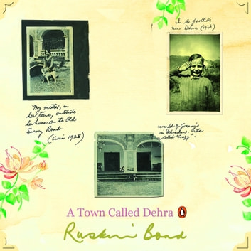 A Town Called Dehra audiobook by Ruskin Bond