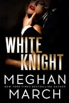 White Knight ebook by Meghan March