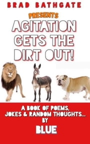 Agitation Gets The Dirt Out - Ghetto Philosophy ebook by Brad BLUE Bathgate