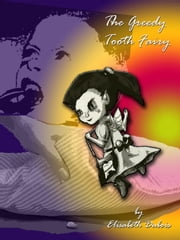 The Greedy Tooth Fairy ebook by Elisabeth Dubois