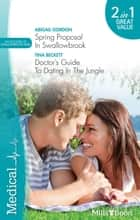 Medical Duo - Spring Proposal In Swallowbrook / Doctor's Guide To Dating In The Jungle ebook by Tina Beckett, Abigail Gordon