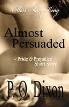 Almost Persuaded - Miss Mary King ebook by P. O. Dixon