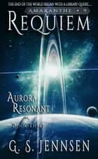 Requiem - Aurora Resonant Book Three ebook by G. S. Jennsen