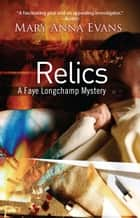 Relics - A Faye Longchamp Mystery ebook by Mary Anna Evans