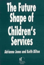 The Future Shape of Children's Services ebook by Billon, Keith