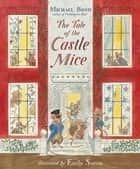 The Tale of the Castle Mice ebook by Michael Bond, Emily Sutton, Sue Buswell