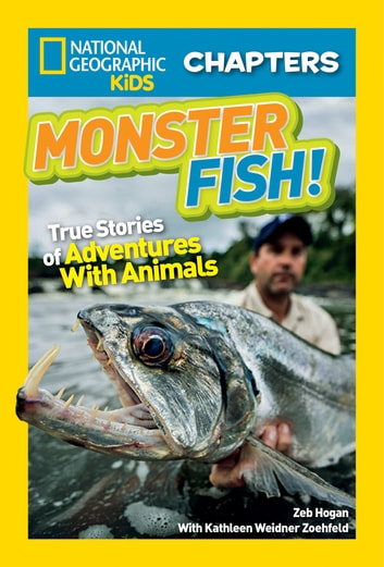 National Geographic Kids Chapters: Monster Fish! - True Stories of Adventures With Animals ebook by Zeb Hogan,Kathleen Weidner Zoehfeld