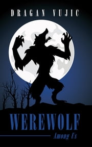Werewolf Among Us ebook by Dragan Vujic