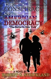 The Conspiracy of American Democracy: The Battle in New York ebook by Robert G. Strickland