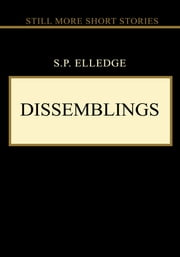 Dissemblings - Still More Short Stories ebook by S. P. Elledge