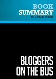 Summary of Bloggers on the Bus: How the Internet Changed Politics and the Press - Eric Boehlert ebook by Capitol Reader