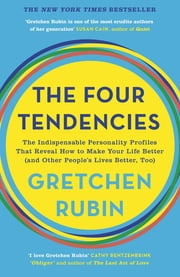 The Four Tendencies - The Indispensable Personality Profiles That Reveal How to Make Your Life Better (and Other People's Lives Better, Too) ekitaplar by Gretchen Rubin