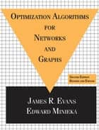 Optimization Algorithms for Networks and Graphs, Second Edition, ebook by James Evans