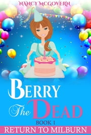 "Berry The Dead - A Sequel Series To ""A Murder In Milburn"" ebook by Nancy McGovern"