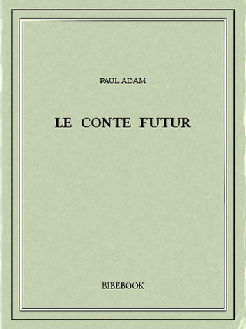 Le conte futur ebook by Paul Adam