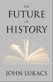 The Future of History ebook by John Lukacs
