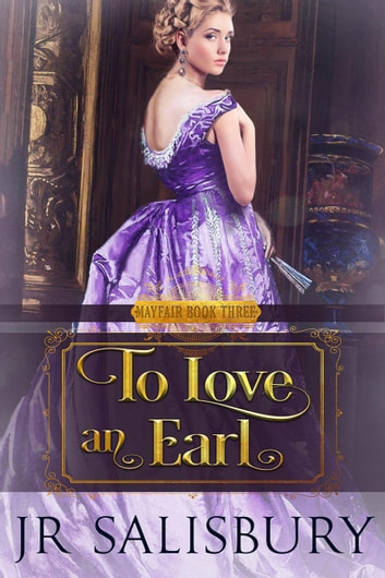 To Love An Earl - Mayfair, #3 ebook by J R Salisbury