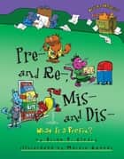 Pre- and Re-, Mis- and Dis- - What Is a Prefix? ebook by Brian Cleary, Martin, Intuitive