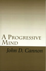 A Progressive Mind: Personal Reflections On Reality ebook by John Cannon