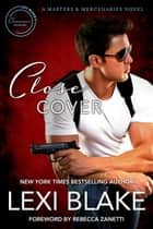 Close Cover: A Mastes and Mercenaries Novel ebook by Lexi Blake, Rebecca Zanetti