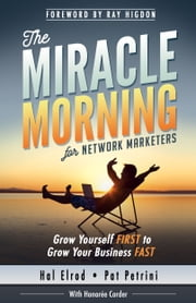 The Miracle Morning for Network Marketers - Grow Yourself FIRST to Grow Your Business FAST (The Miracle Morning Book Series) ebook by Hal Elrod,Pat Petrini,Honoree Corder