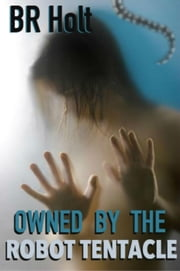 Owned by the Robot Tentacle ebook by B. R. Holt