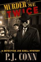 Murder Me Twice (A Detective Joe Ezell Mystery, Book 1) ebook by P.J. Conn