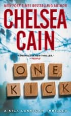 One Kick - A Novel ebook by Chelsea Cain
