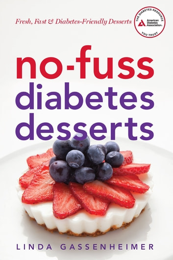 No-Fuss Diabetes Desserts - Fresh, Fast and Diabetes-Friendly Desserts ebook by Linda Gassenheimer