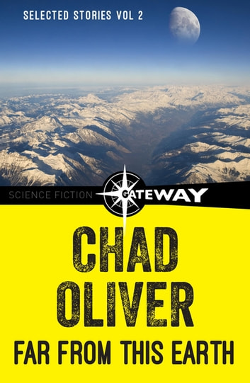 Far From This Earth - The Collected Short Stories of Chad Oliver Volume Two ebook by Chad Oliver