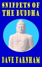 Snippets of The Buddha ebook by Dave Farnham