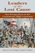 Leaders of the Lost Cause ebook by Gary W. Gallagher, Joseph T. Glatthaar