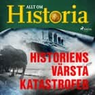 Historiens värsta katastrofer audiobook by