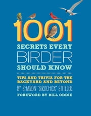 1001 Secrets Every Birder Should Know - Tips and Trivia for the Backyard and Beyond ebook by Sharon Stiteler