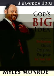 God's Big Idea: Reclaiming God's Original Purpose for Your Life ebook by Myles Munroe