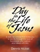 A Day in the Life of Jesus ebook by Dennis Nickel
