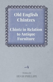 Old English Chintzes - Chintz in Relation to Antique Furniture ebook by Kobo.Web.Store.Products.Fields.ContributorFieldViewModel